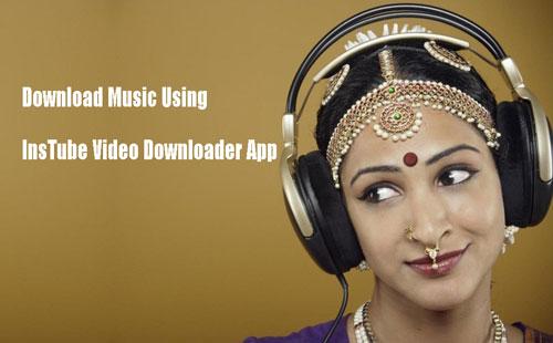 download music using InsTube video downloader app